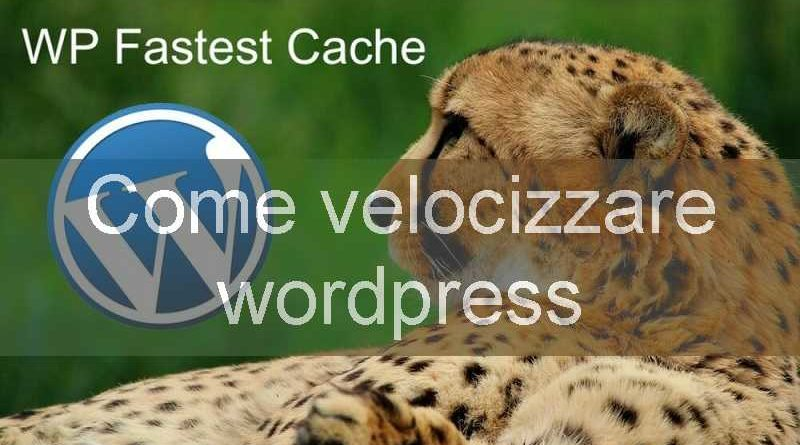 come velocizzare wordpress con il plugin wp fastest cache