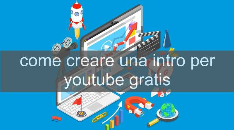 come creare una intro per youtube gratis
