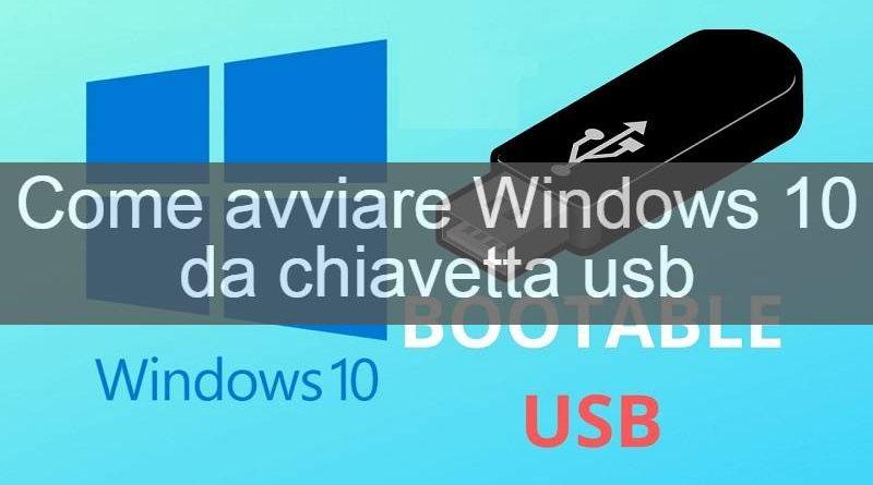come avviare windows 10 da usb