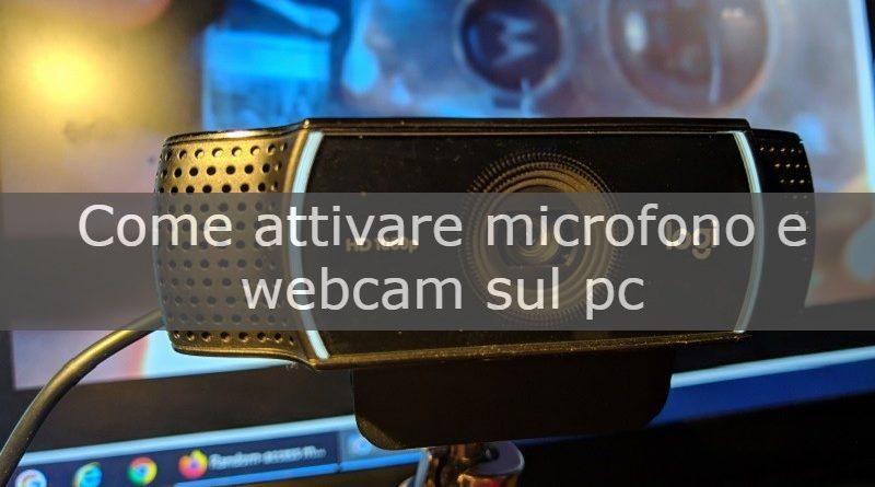 come attivare microfono e webcam